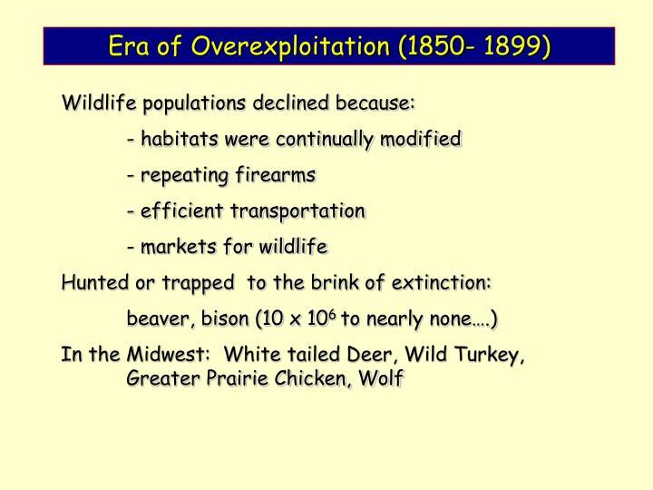 Era of Overexploitation (1850- 1899)