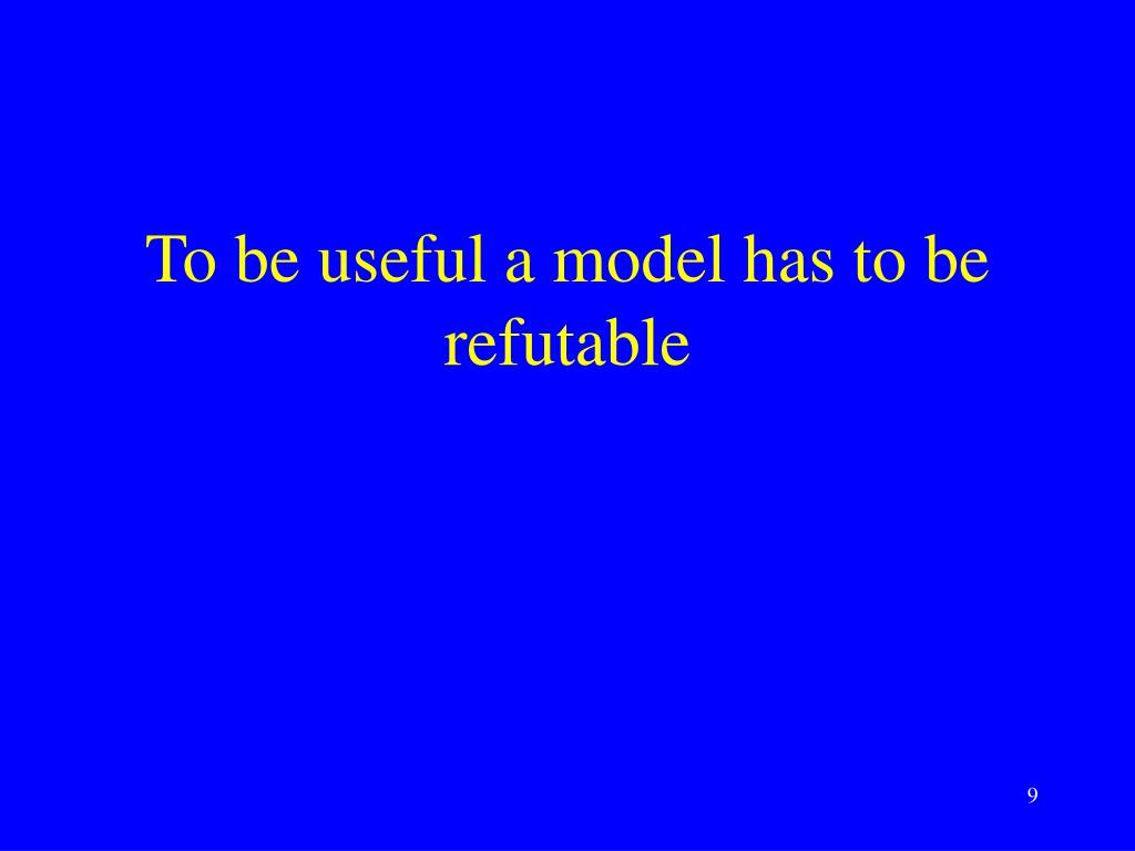 To be useful a model has to be refutable