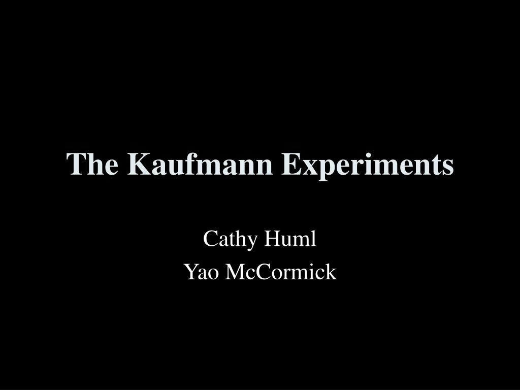 The Kaufmann Experiments