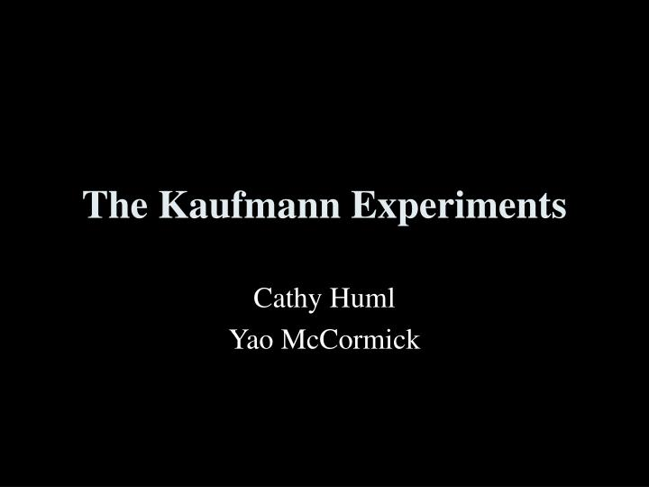 The kaufmann experiments l.jpg