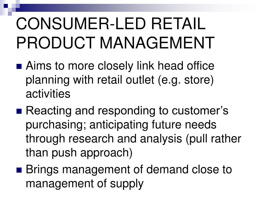 CONSUMER-LED RETAIL PRODUCT MANAGEMENT