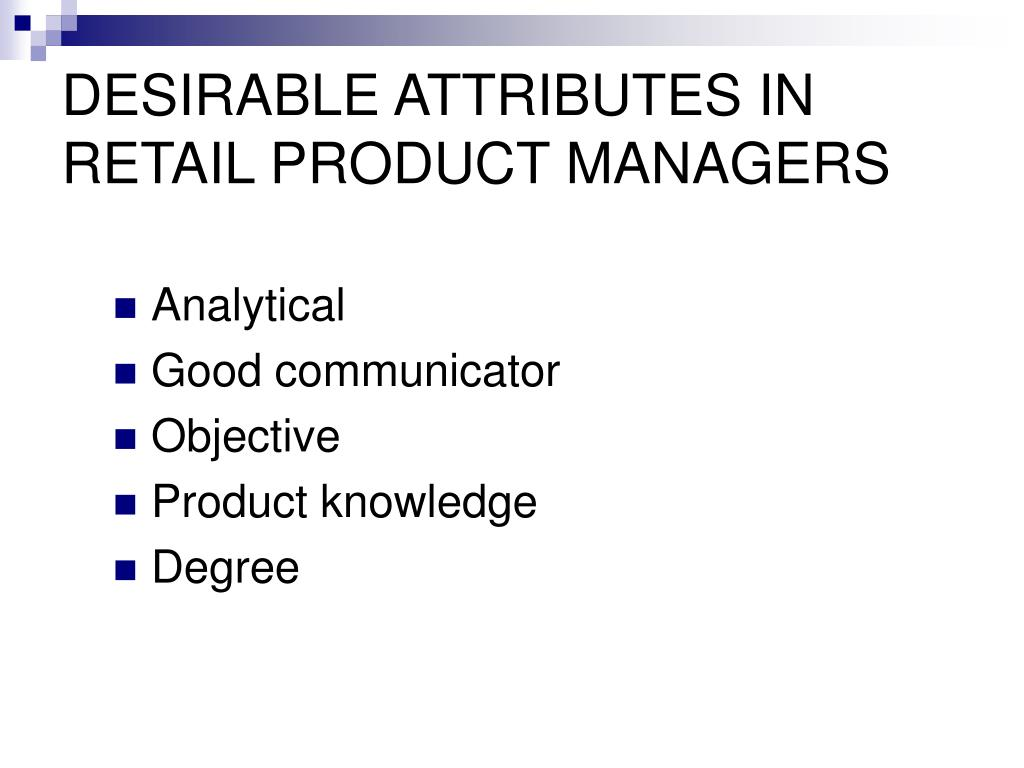 DESIRABLE ATTRIBUTES IN RETAIL PRODUCT MANAGERS