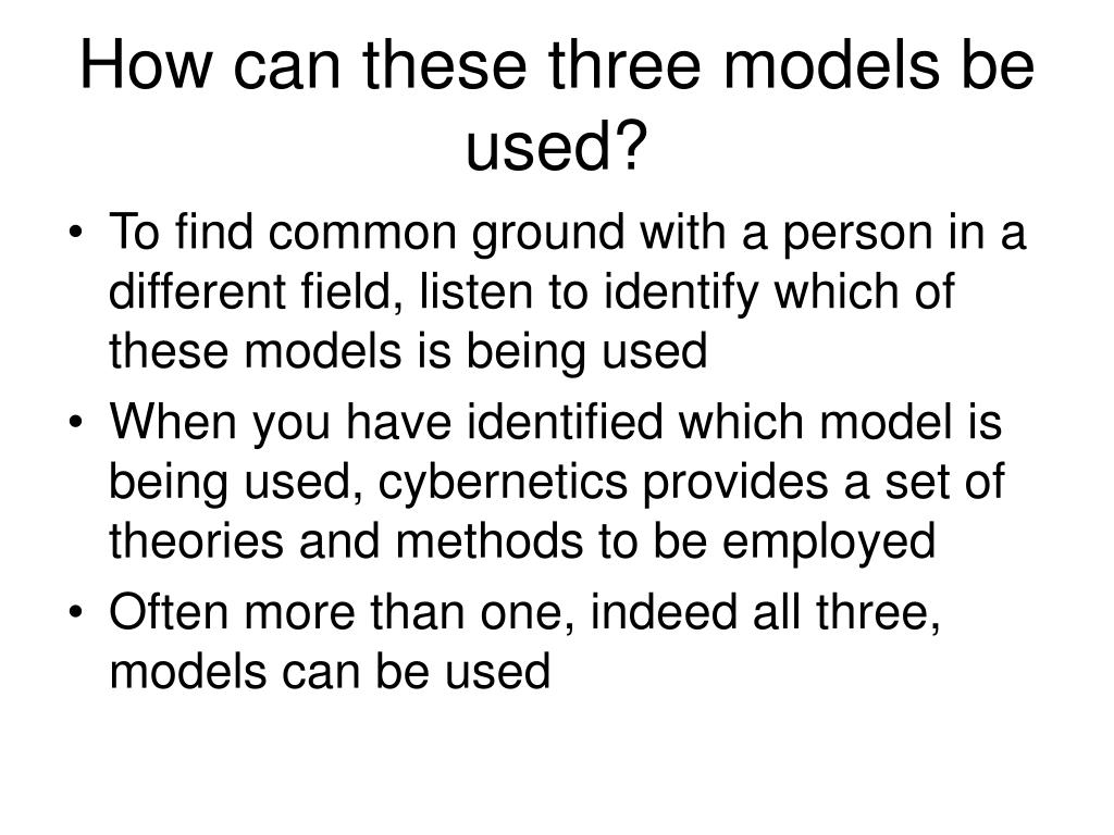 How can these three models be used?