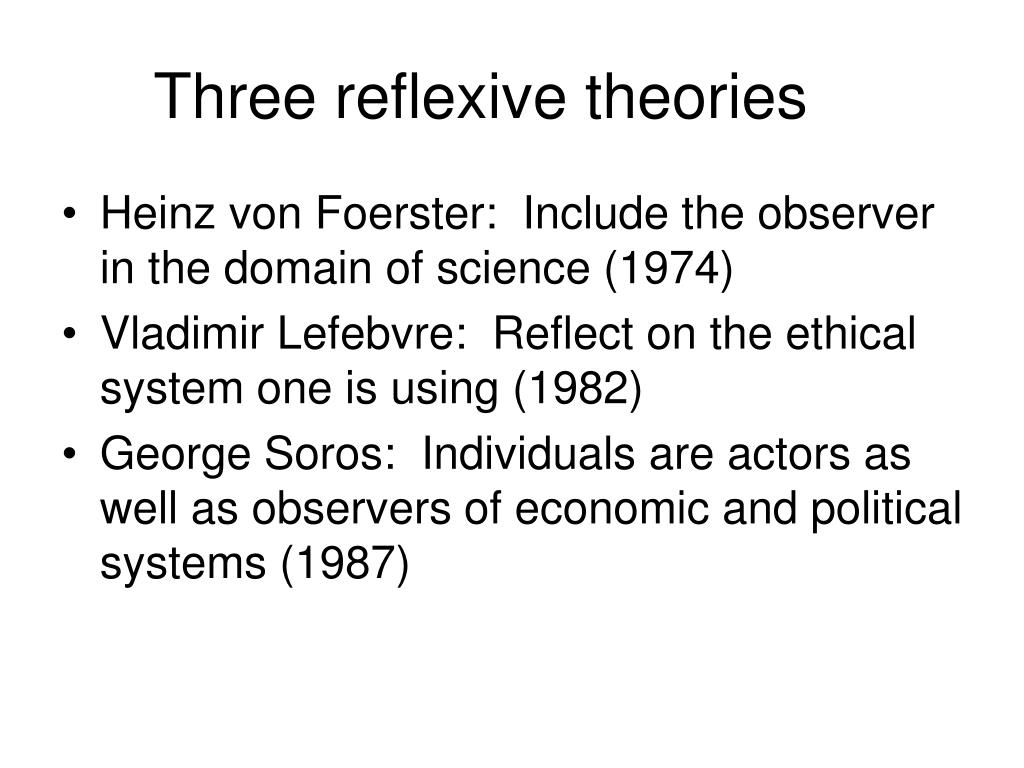 Three reflexive theories