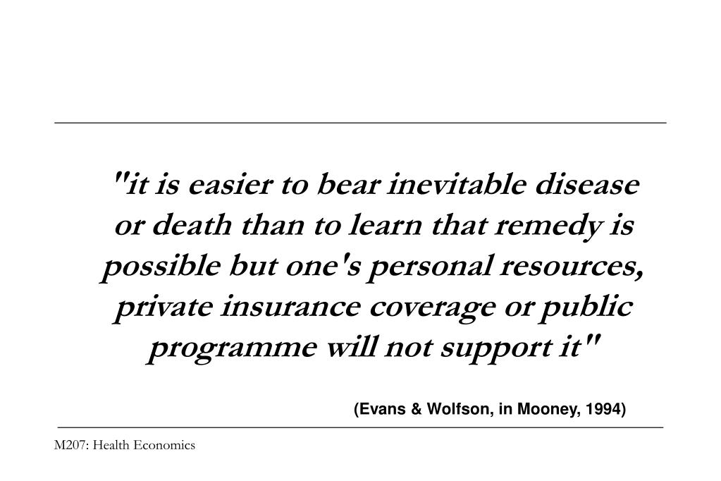 """""""it is easier to bear inevitable disease or death than to learn that remedy is possible but one's personal resources, private insurance coverage or public programme will not support it"""""""