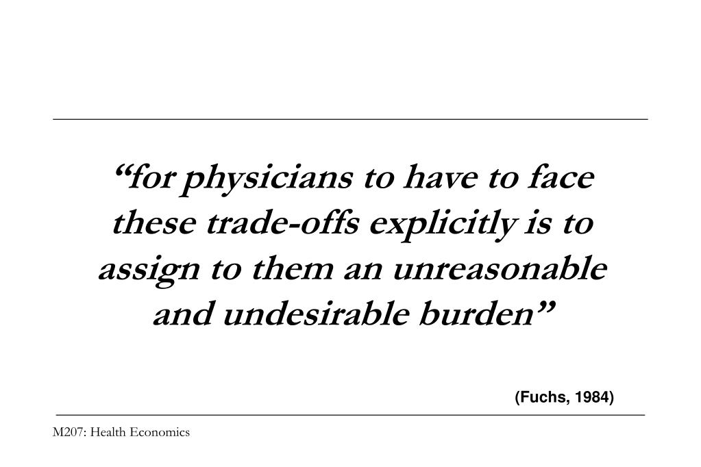 """""""for physicians to have to face these trade-offs explicitly is to assign to them an unreasonable and undesirable burden"""""""