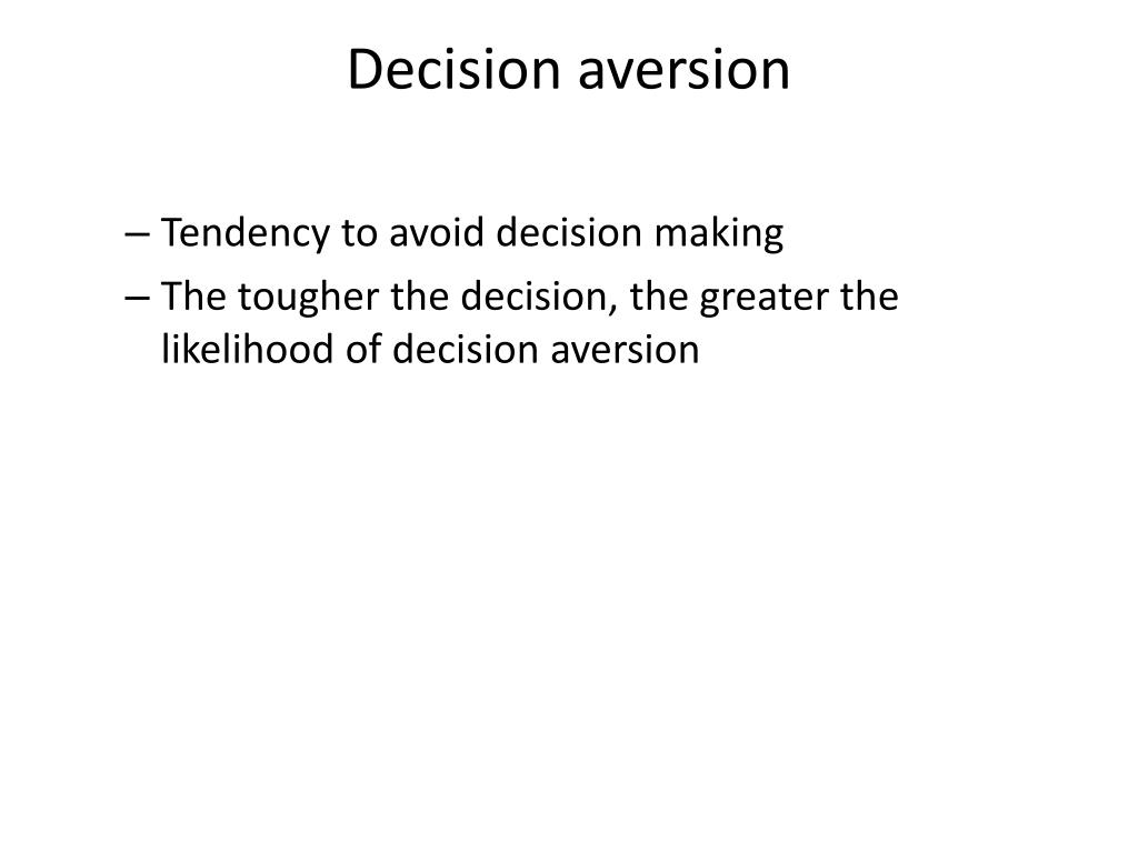Decision aversion
