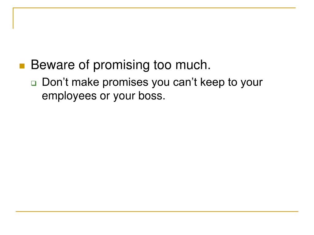 Beware of promising too much.