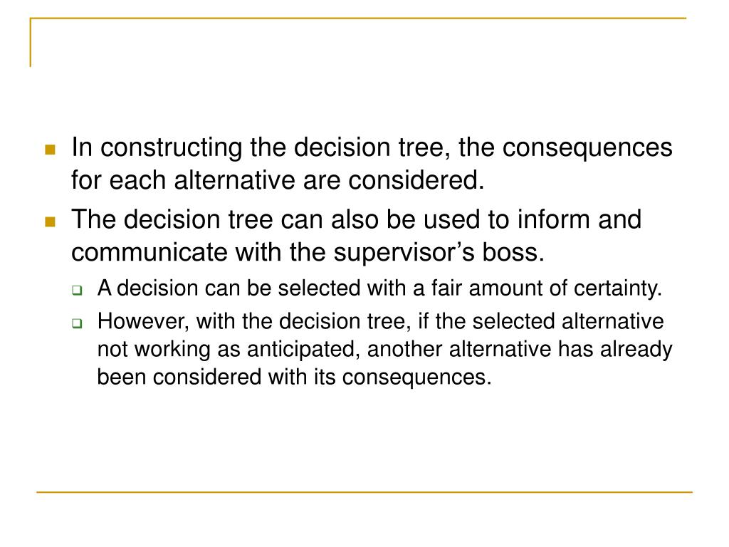 In constructing the decision tree, the consequences for each alternative are considered.