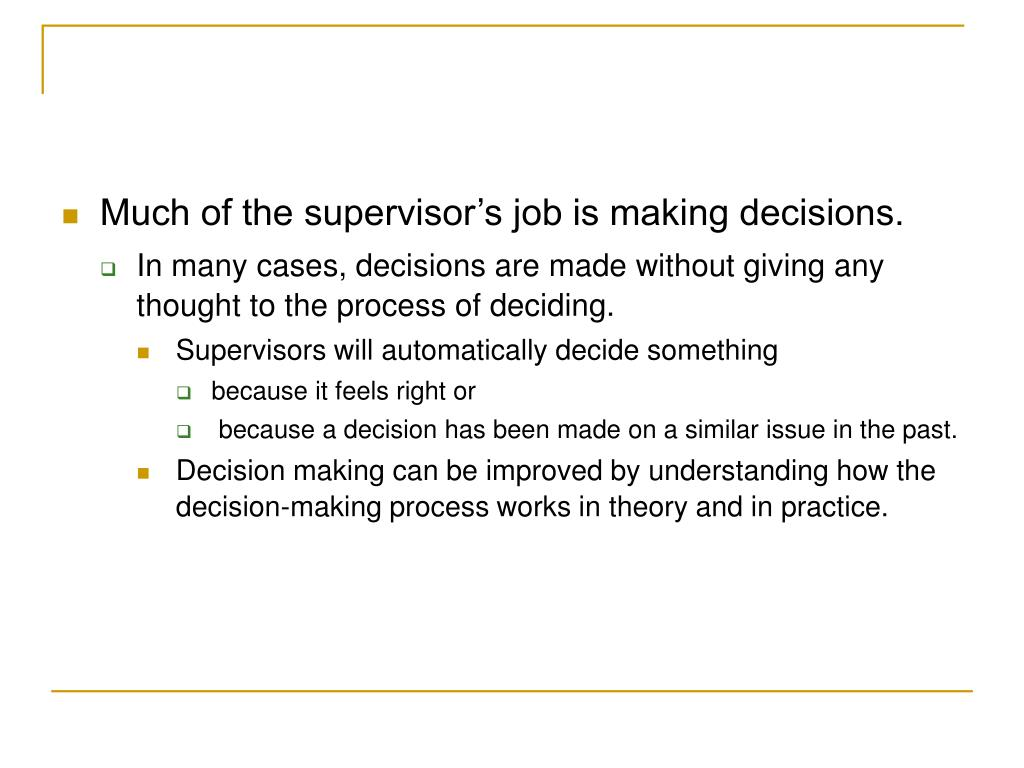 Much of the supervisor's job is making decisions.