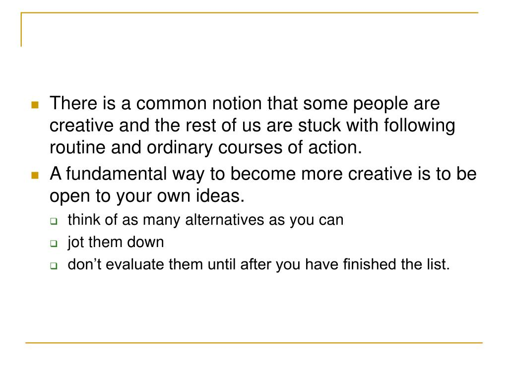 There is a common notion that some people are creative and the rest of us are stuck with following routine and ordinary courses of action.