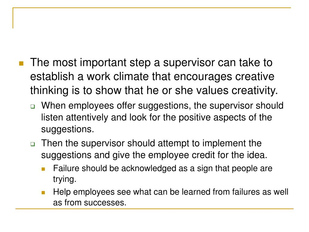 The most important step a supervisor can take to establish a work climate that encourages creative thinking is to show that he or she values creativity.