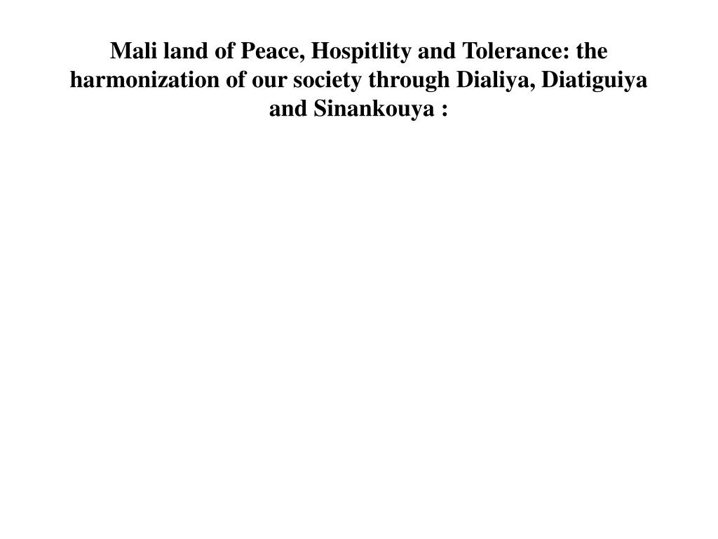 Mali land of Peace, Hospitlity and Tolerance: the harmonization of our society through Dialiya, Diatiguiya and Sinankouya: