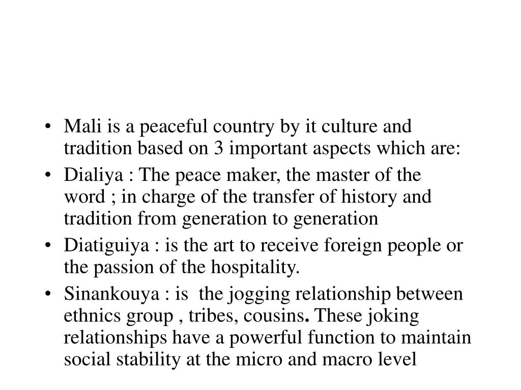 Mali is a peaceful country by it culture and tradition based on 3 important aspects which are: