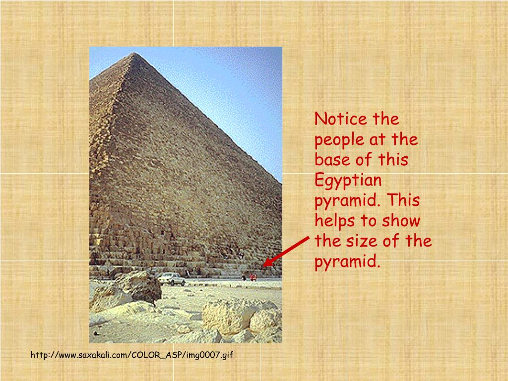 Notice the people at the base of this Egyptian pyramid. This helps to show the size of the pyramid.