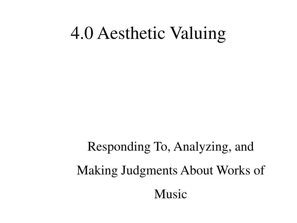 4.0 Aesthetic Valuing