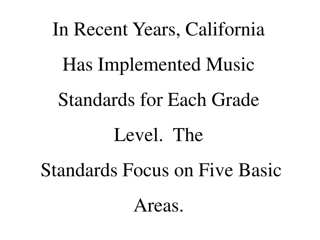In Recent Years, California Has Implemented Music Standards for Each Grade Level.  The