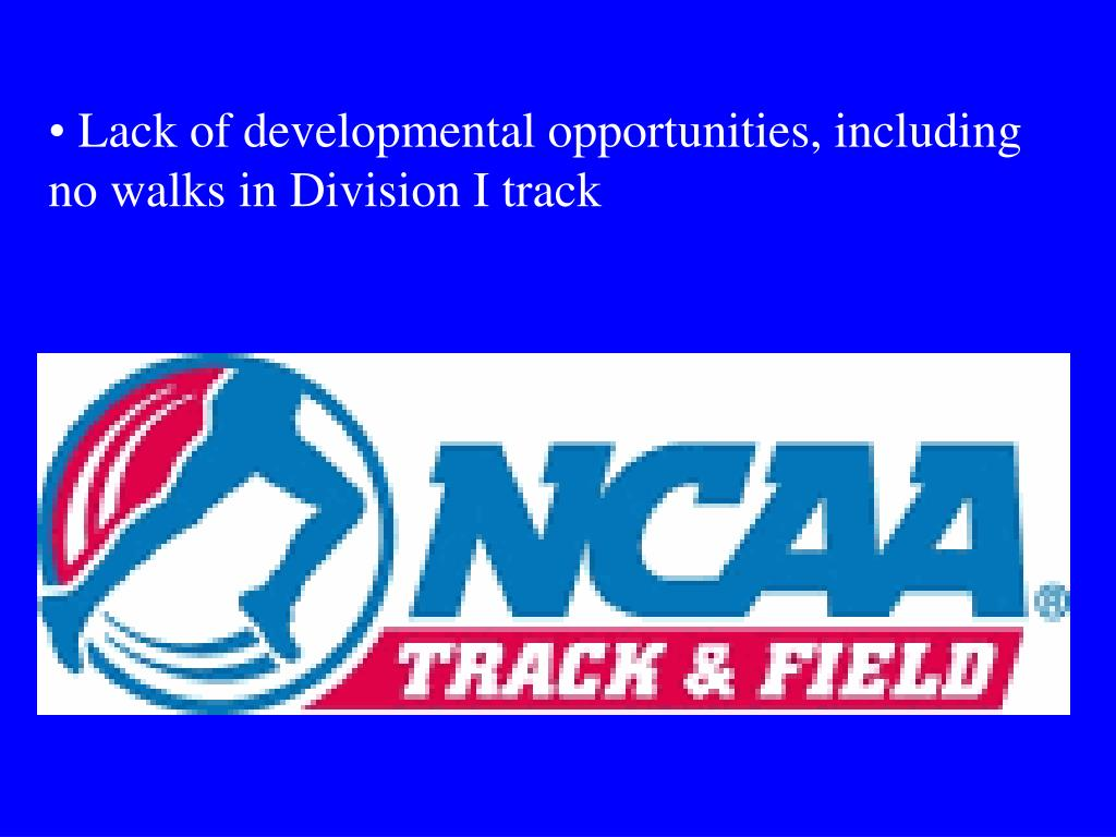 Lack of developmental opportunities, including no walks in Division I track
