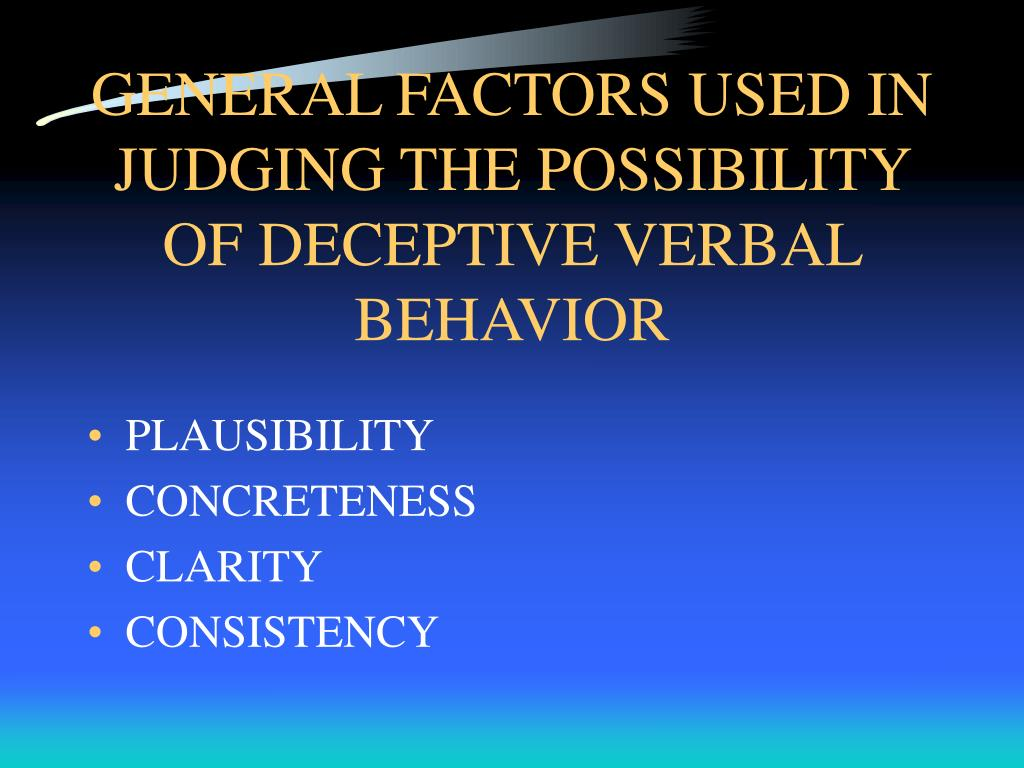 GENERAL FACTORS USED IN JUDGING THE POSSIBILITY OF DECEPTIVE VERBAL BEHAVIOR