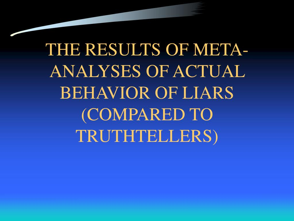 THE RESULTS OF META-ANALYSES OF ACTUAL BEHAVIOR OF LIARS (COMPARED TO TRUTHTELLERS)