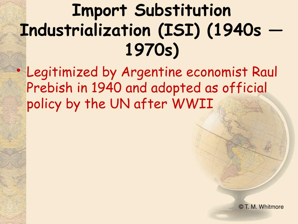 Import Substitution Industrialization (ISI) (1940s — 1970s)