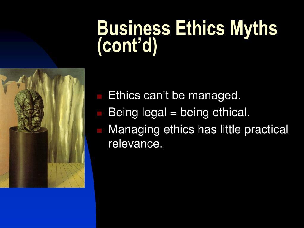 Business Ethics Myths (cont'd)