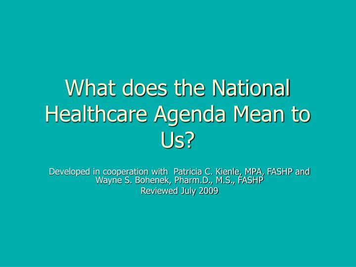 What does the national healthcare agenda mean to us