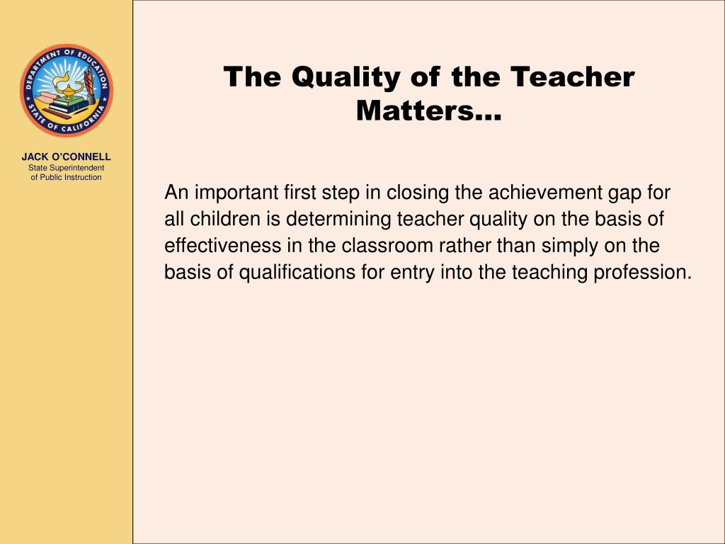 The Quality of the Teacher Matters…