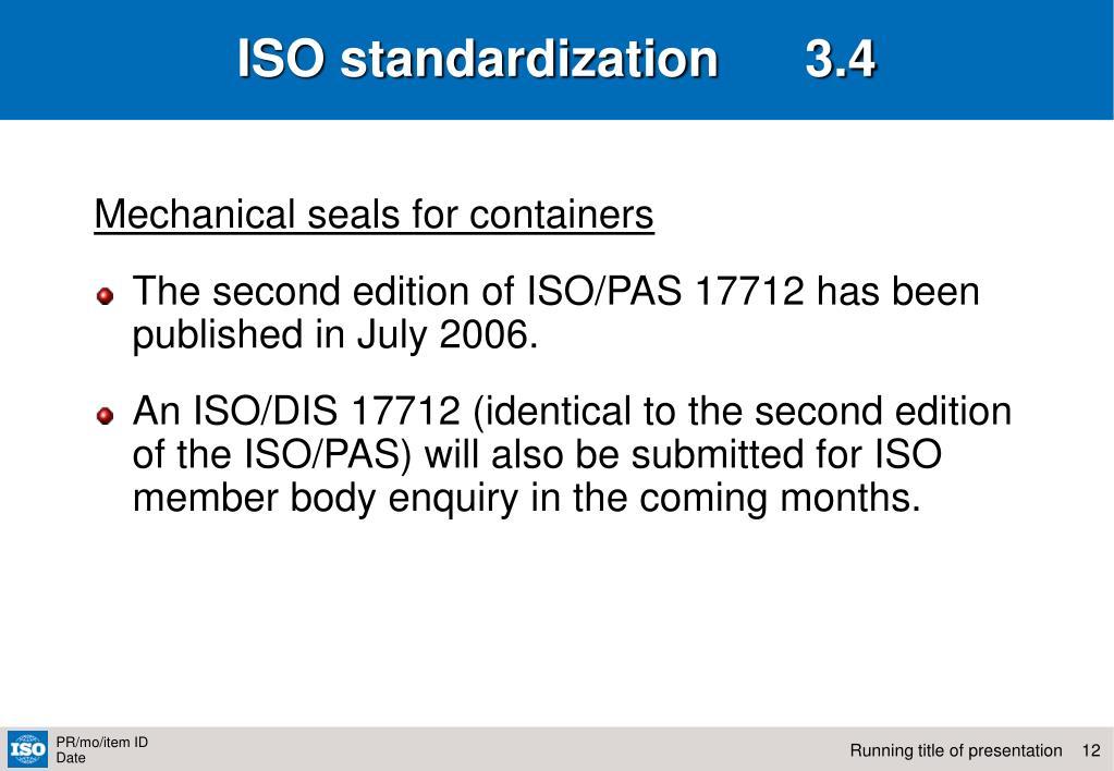 ISO standardization      3.4