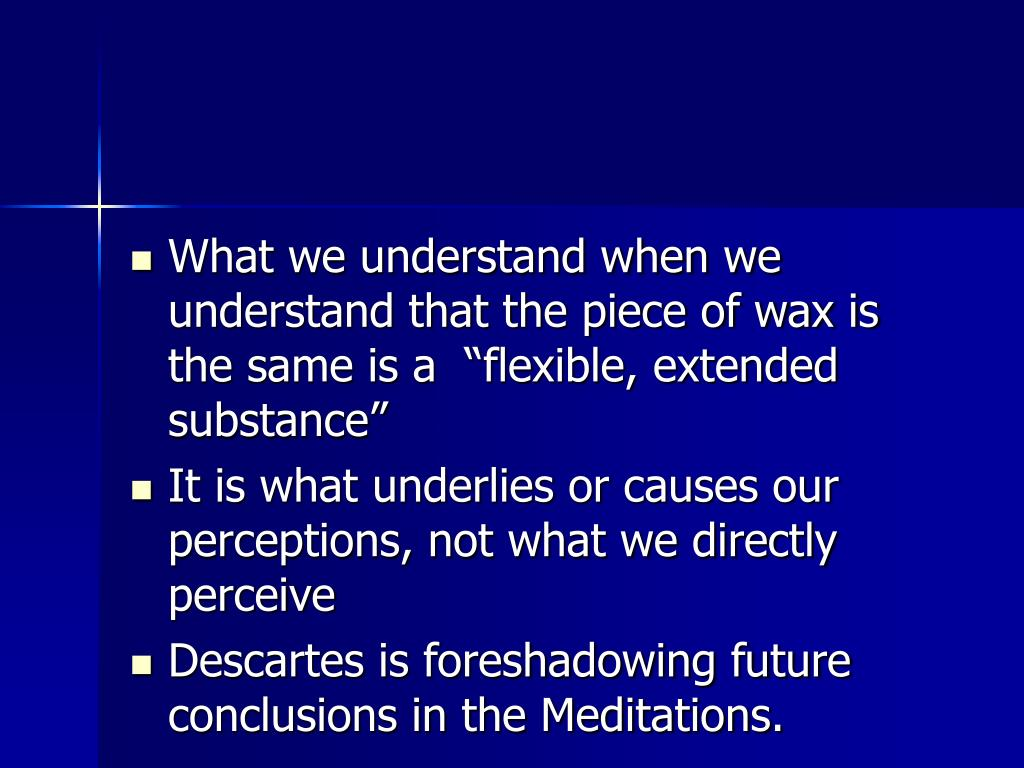 """What we understand when we understand that the piece of wax is the same is a  """"flexible, extended substance"""""""