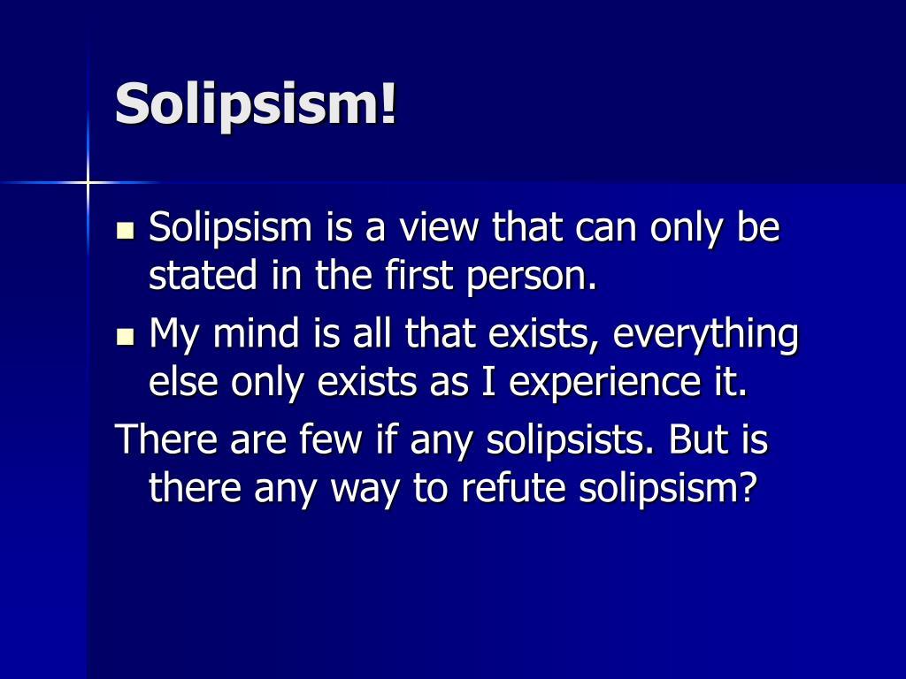 Solipsism!