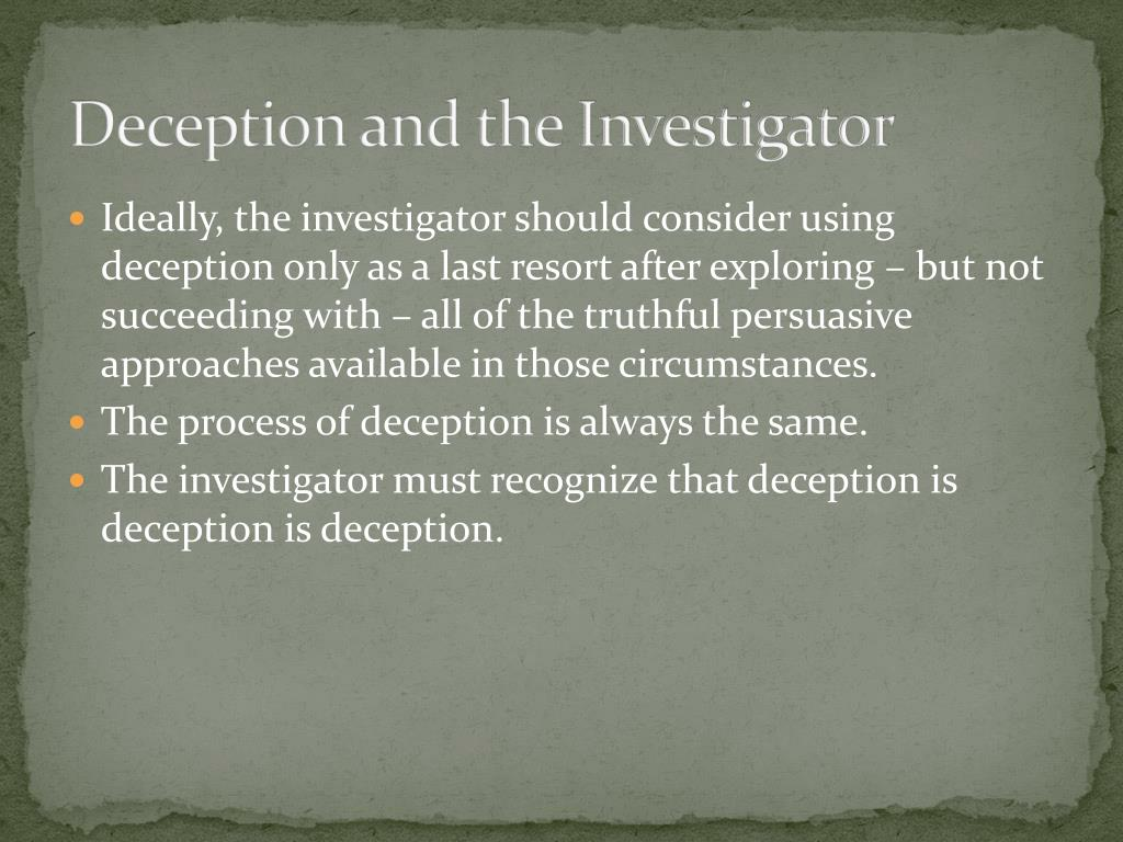 Deception and the Investigator