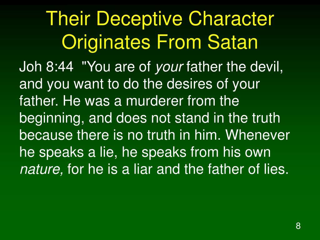 Their Deceptive Character Originates From Satan