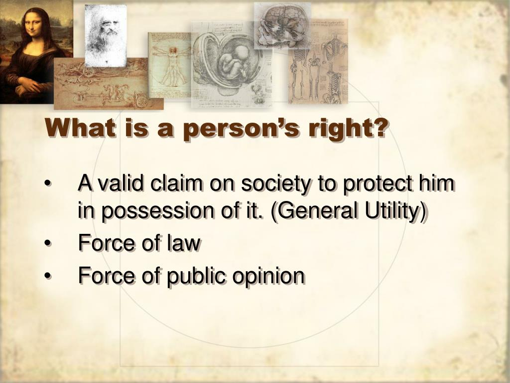 What is a person's right?