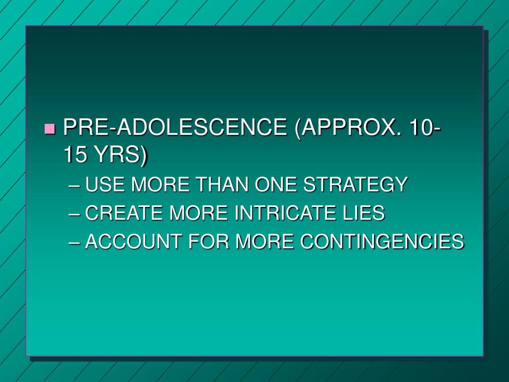 PRE-ADOLESCENCE (APPROX. 10-15 YRS)