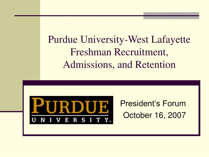 Purdue university west lafayette freshman recruitment admissions and retention
