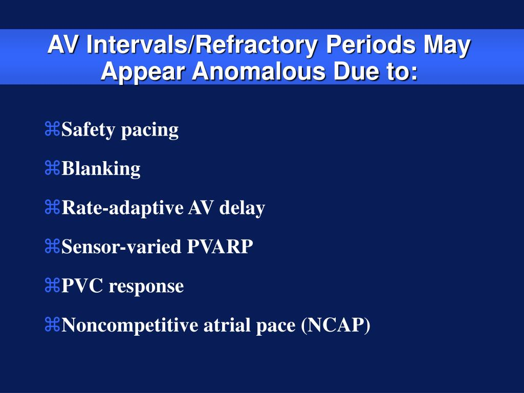 AV Intervals/Refractory Periods May Appear Anomalous Due to:
