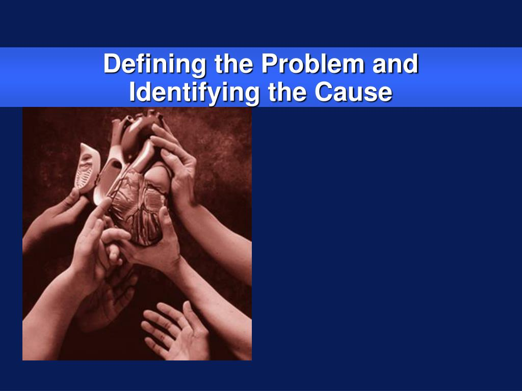 Defining the Problem and Identifying the Cause