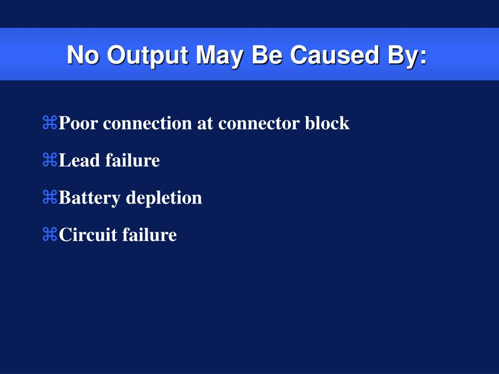 No Output May Be Caused By: