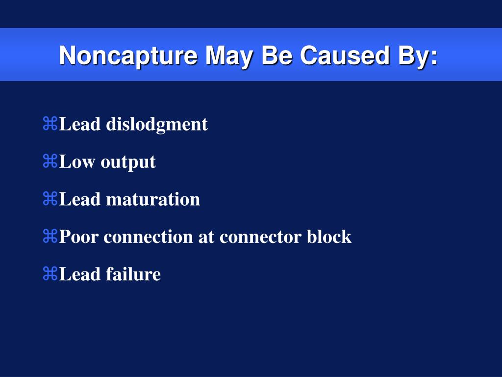Noncapture May Be Caused By: