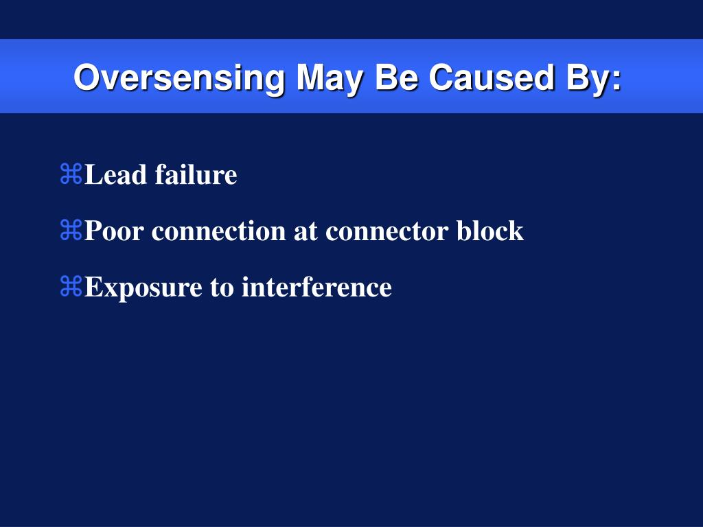 Oversensing May Be Caused By: