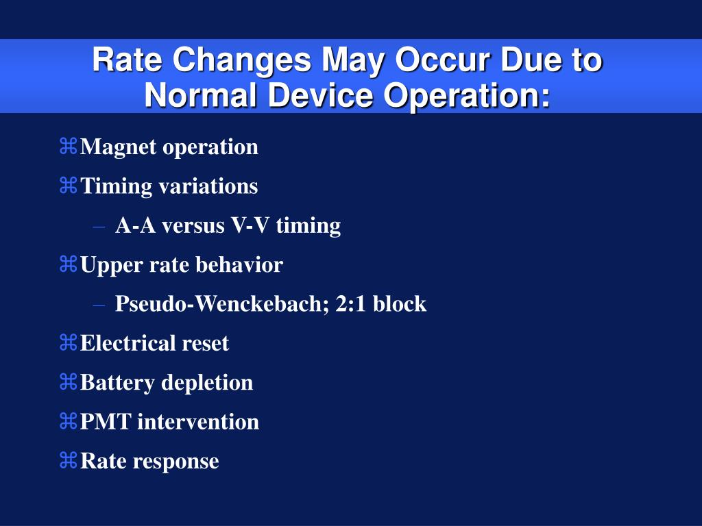 Rate Changes May Occur Due to Normal Device Operation: