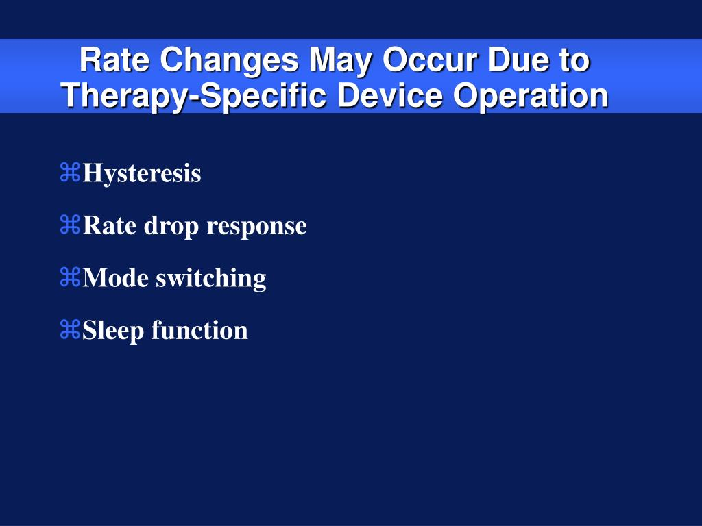 Rate Changes May Occur Due to Therapy-Specific Device Operation