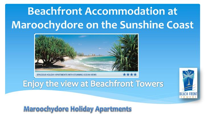 Enjoy the view at beachfront towers