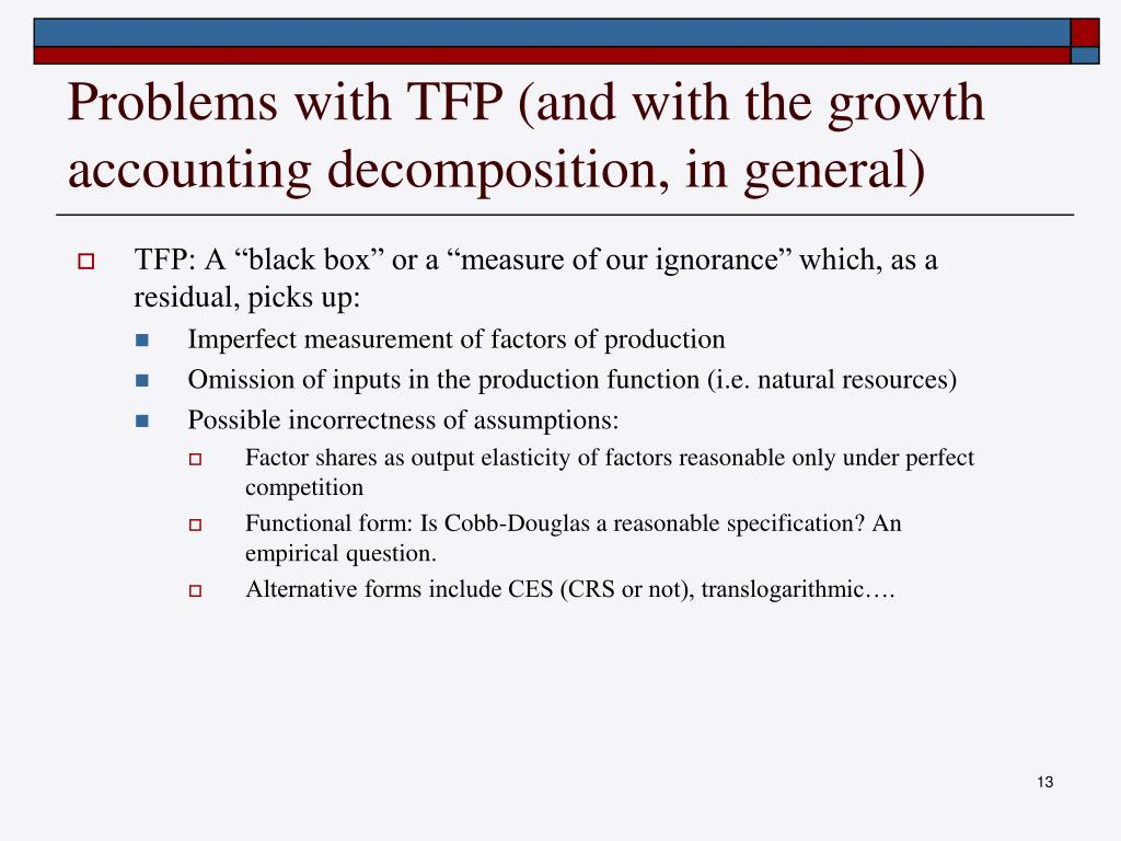 Problems with TFP (and with the growth accounting decomposition, in general)