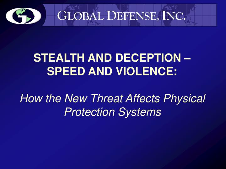 Stealth and deception speed and violence how the new threat affects physical protection systems
