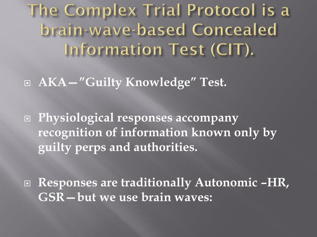 The Complex Trial Protocol is a brain-wave-based Concealed Information Test (CIT).