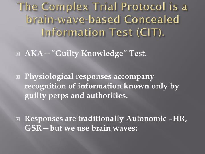 The complex trial protocol is a brain wave based concealed information test cit