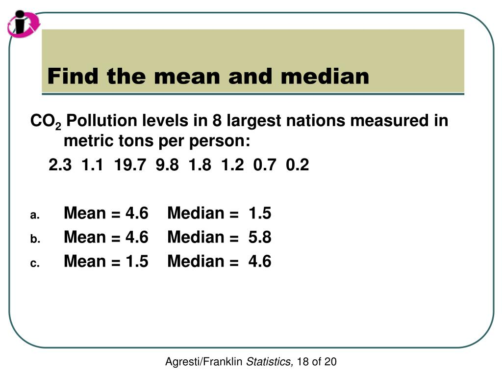 Find the mean and median