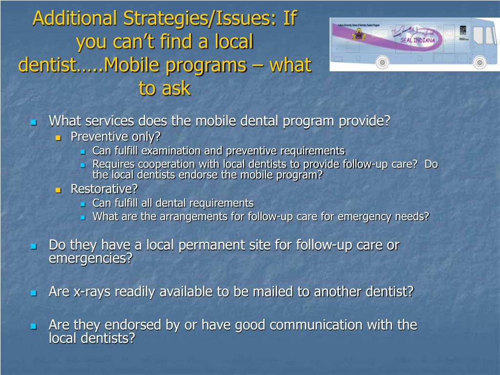 Additional Strategies/Issues: If you can't find a local dentist…..Mobile programs – what to ask